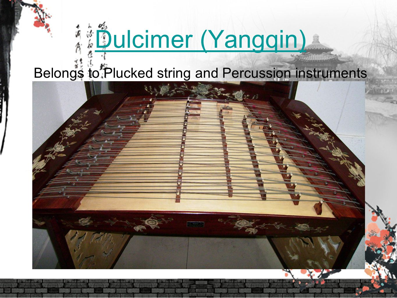 Dulcimer (Yangqin) Belongs to Plucked string and Percussion instruments