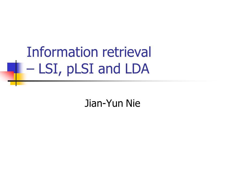 Information retrieval – LSI, pLSI and LDA