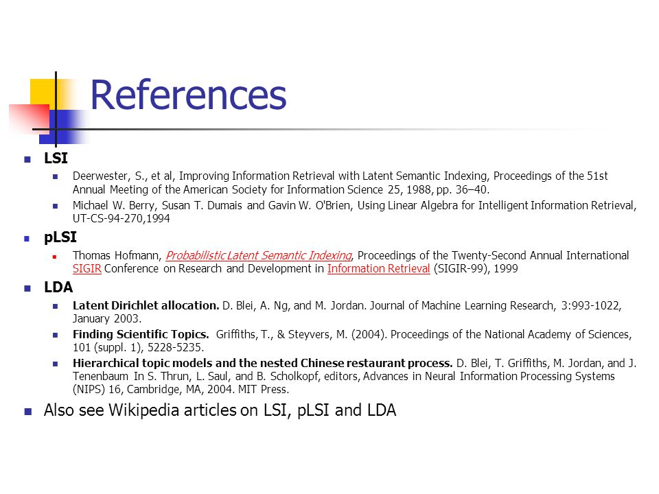 References Also see Wikipedia articles on LSI, pLSI and LDA LSI pLSI