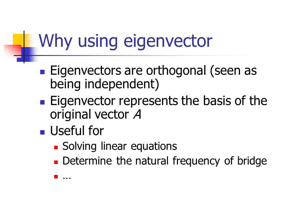 Why using eigenvector Eigenvectors are orthogonal (seen as being independent) Eigenvector represents the basis of the original vector A.