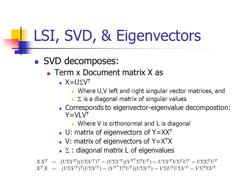 LSI, SVD, & Eigenvectors SVD decomposes: Term x Document matrix X as
