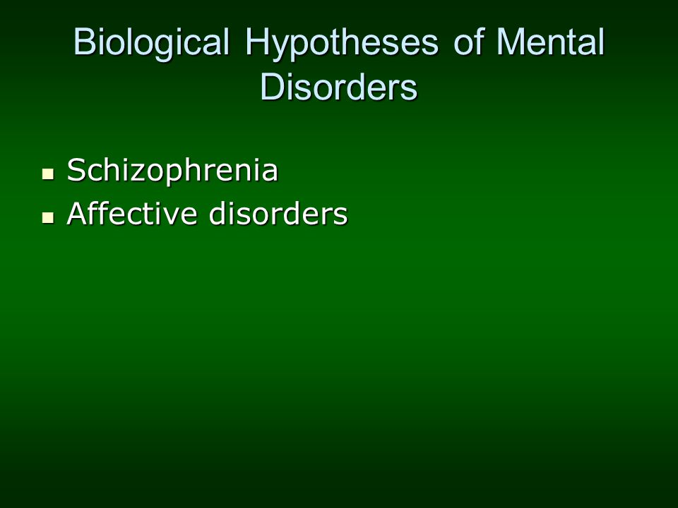 Biological Hypotheses of Mental Disorders