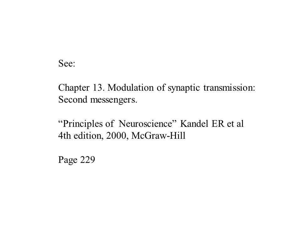 See: Chapter 13. Modulation of synaptic transmission: Second messengers. Principles of Neuroscience Kandel ER et al.