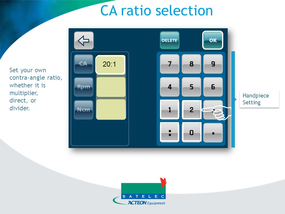 CA ratio selection 20:1 Set your own contra-angle ratio, whether it is