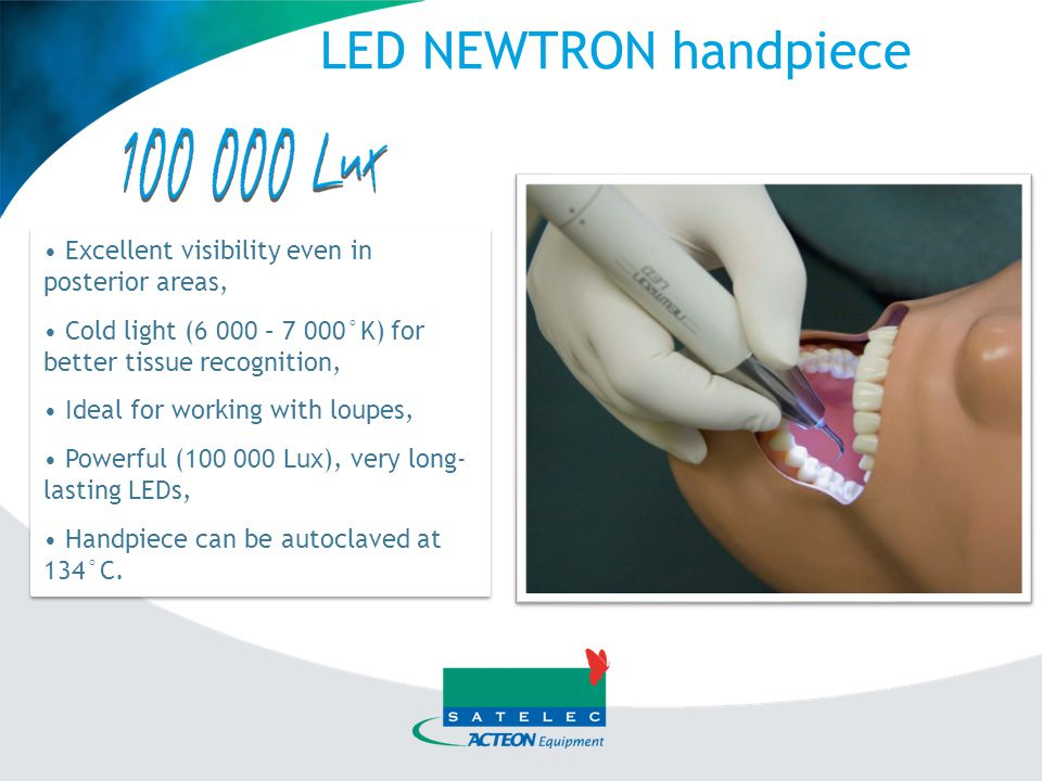 LED NEWTRON handpiece • Excellent visibility even in posterior areas,