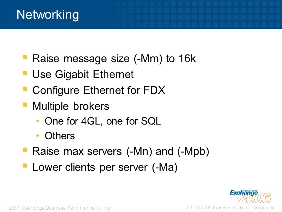 Networking Raise message size (-Mm) to 16k Use Gigabit Ethernet