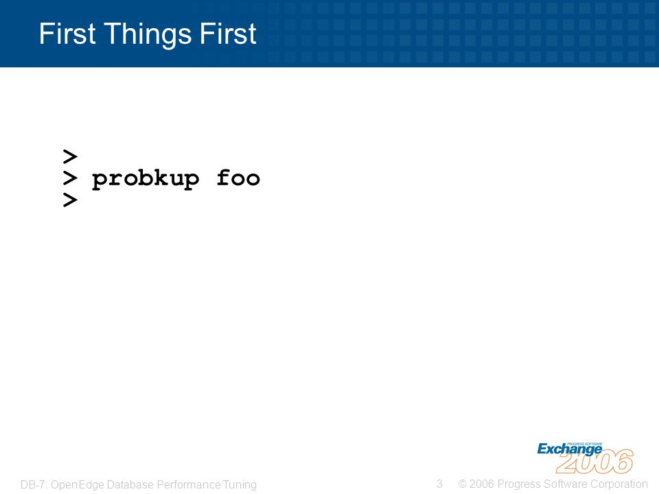 First Things First > > probkup foo >