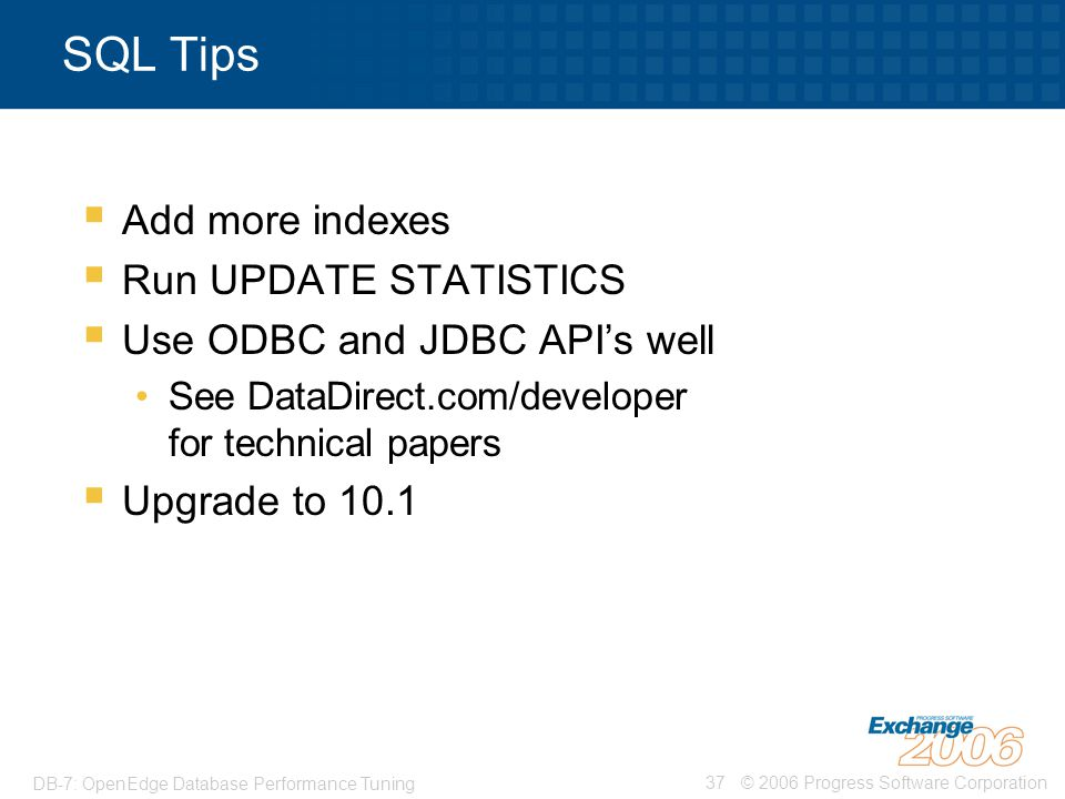 SQL Tips Add more indexes Run UPDATE STATISTICS