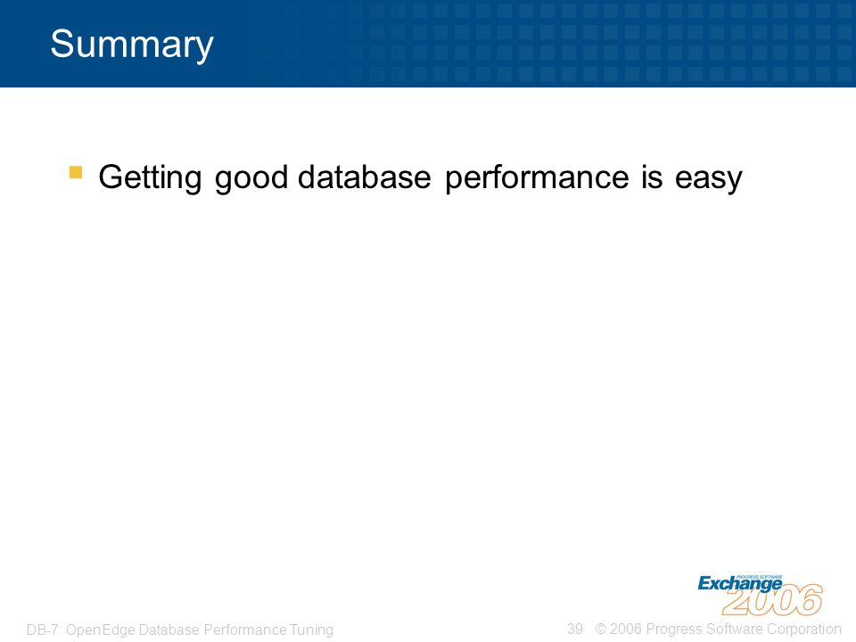 Summary Getting good database performance is easy
