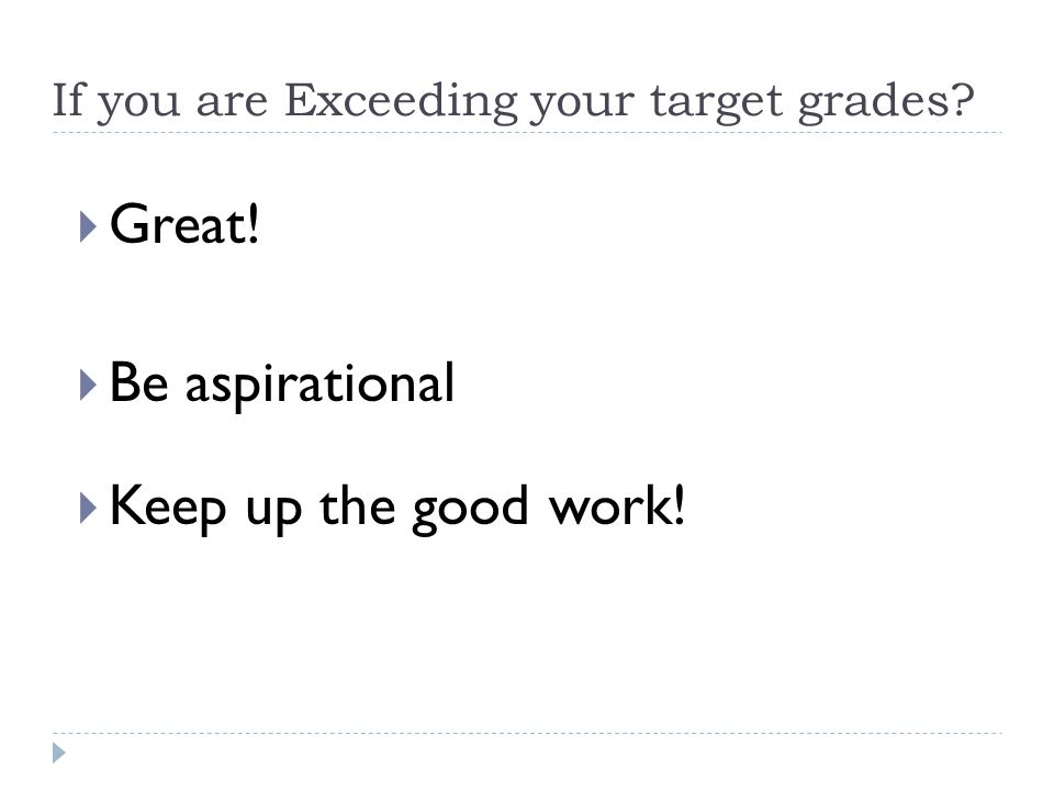 If you are Exceeding your target grades