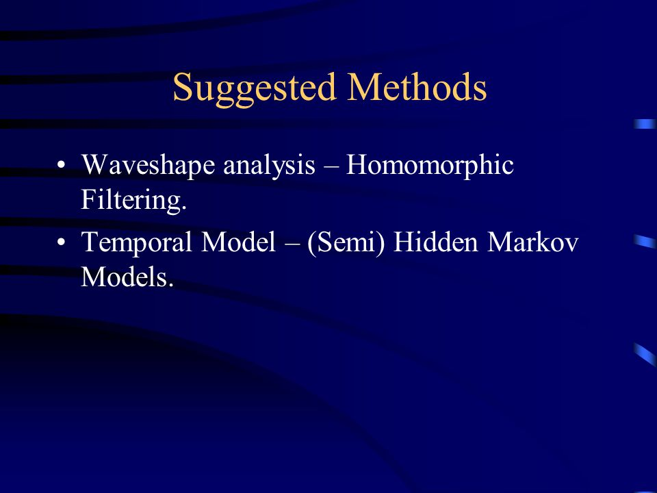 Suggested Methods Waveshape analysis – Homomorphic Filtering.