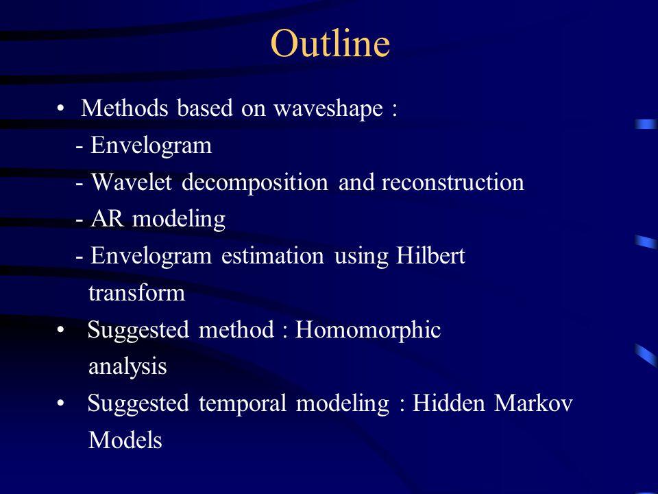 Outline Methods based on waveshape : - Envelogram