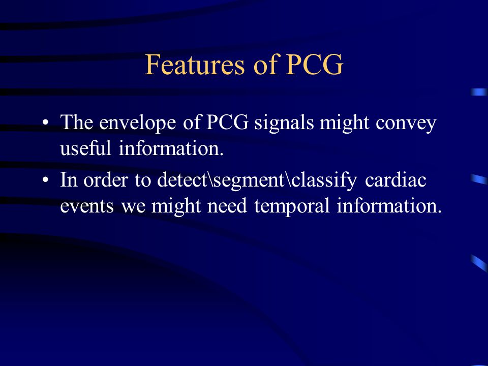 Features of PCG The envelope of PCG signals might convey useful information.