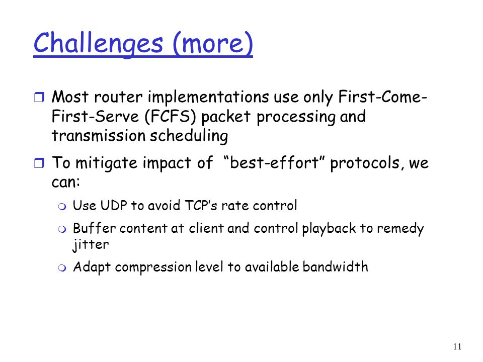 Challenges (more) Most router implementations use only First-Come-First-Serve (FCFS) packet processing and transmission scheduling.