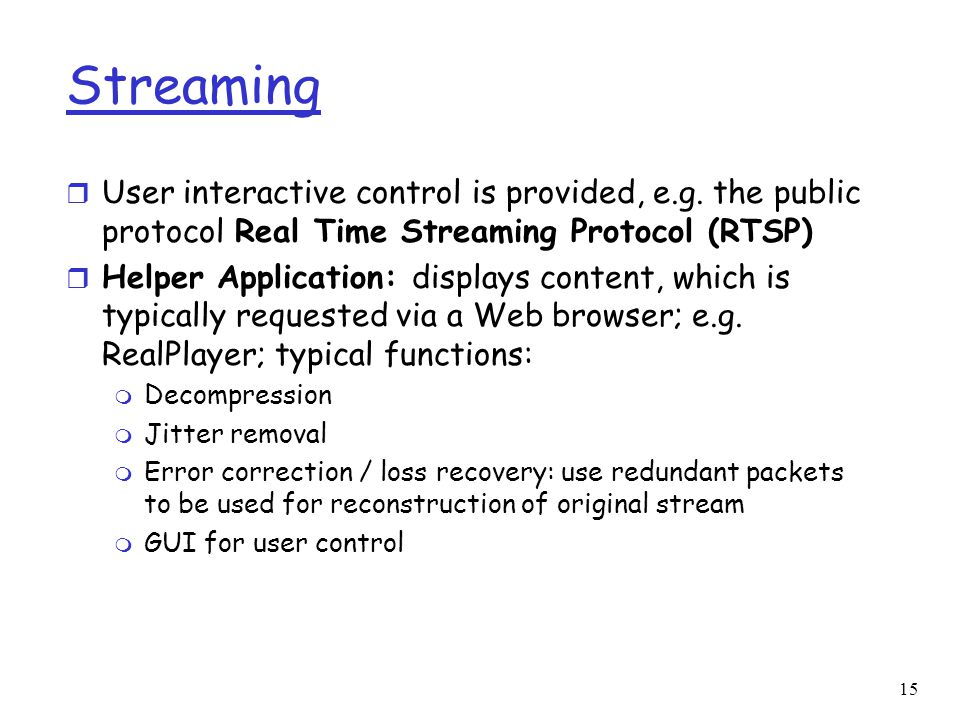 Streaming User interactive control is provided, e.g. the public protocol Real Time Streaming Protocol (RTSP)