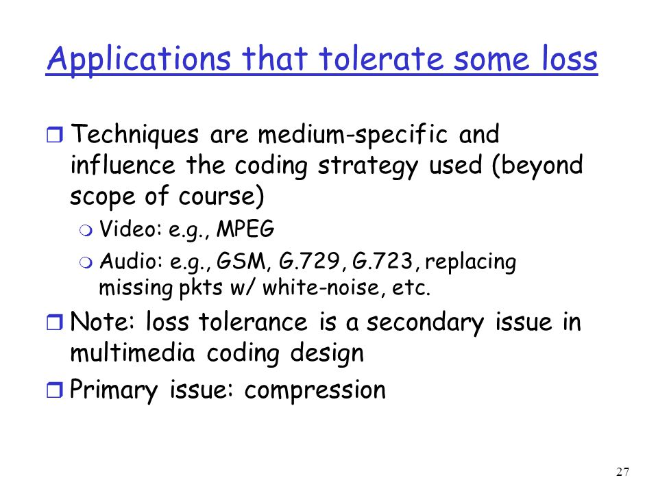 Applications that tolerate some loss