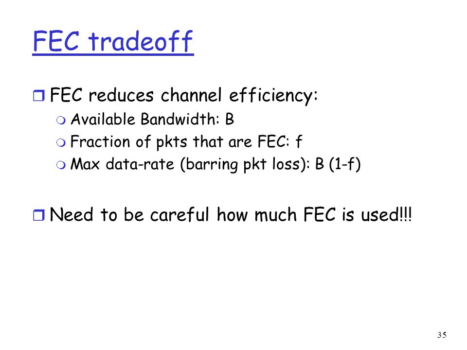FEC tradeoff FEC reduces channel efficiency: