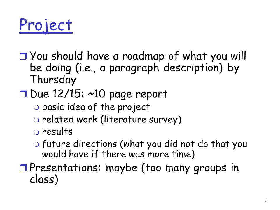 Project You should have a roadmap of what you will be doing (i.e., a paragraph description) by Thursday.