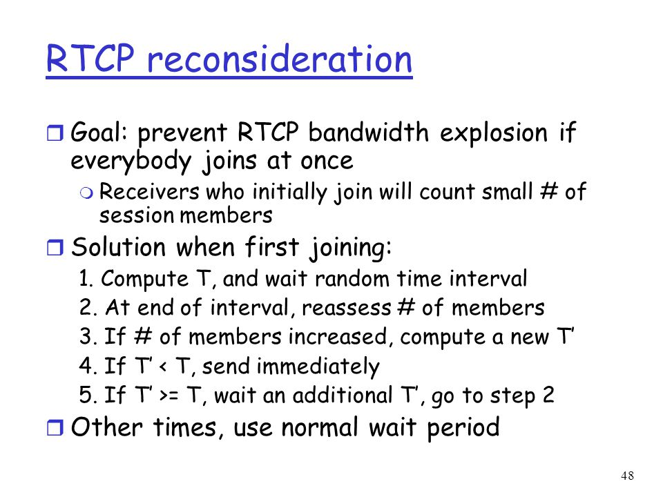 RTCP reconsideration Goal: prevent RTCP bandwidth explosion if everybody joins at once.
