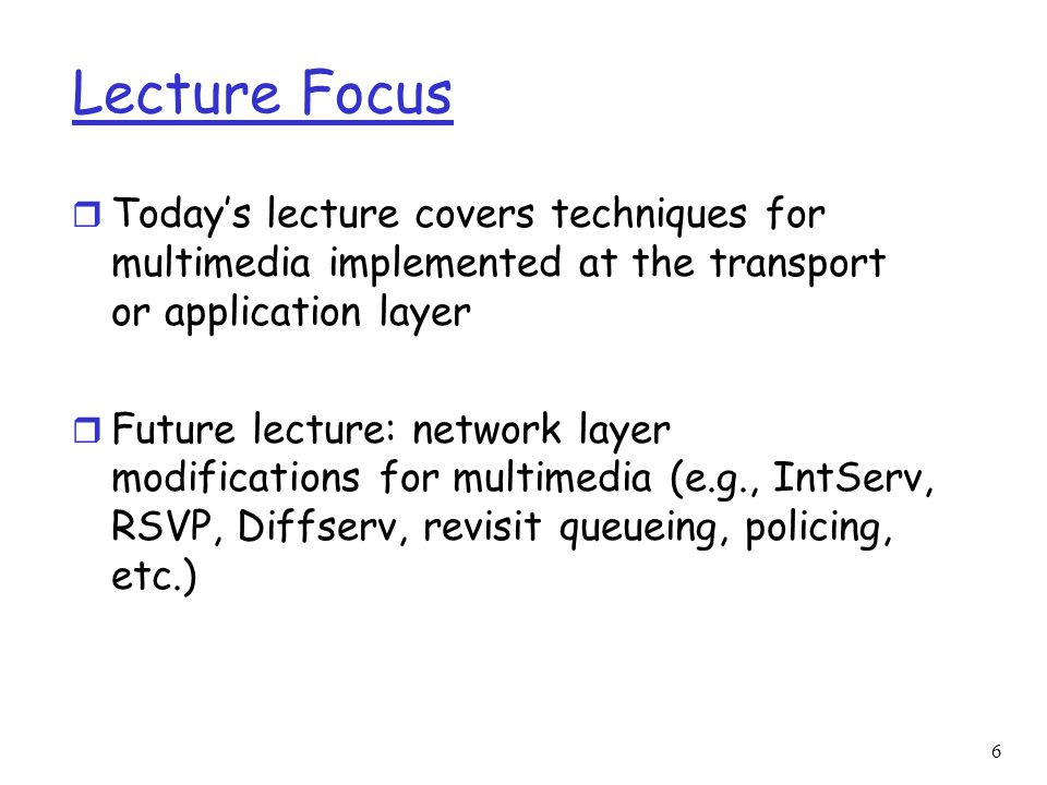 Lecture Focus Today's lecture covers techniques for multimedia implemented at the transport or application layer.