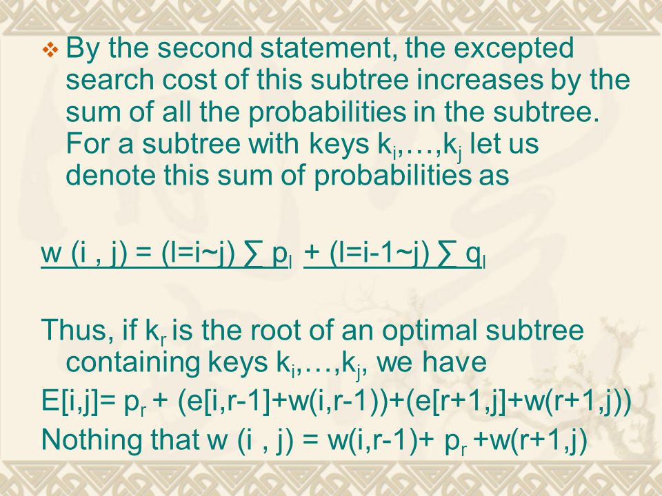 By the second statement, the excepted search cost of this subtree increases by the sum of all the probabilities in the subtree. For a subtree with keys ki,…,kj let us denote this sum of probabilities as
