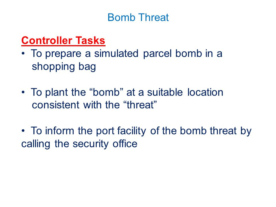 Controller Tasks To prepare a simulated parcel bomb in a shopping bag. To plant the bomb at a suitable location consistent with the threat