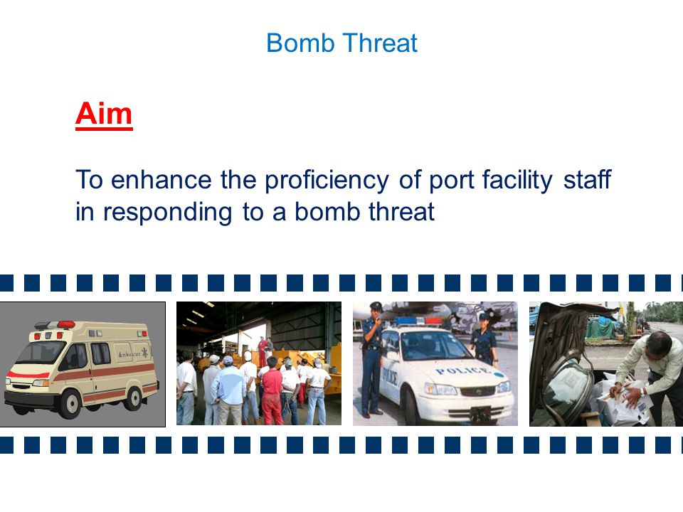 Aim To enhance the proficiency of port facility staff in responding to a bomb threat