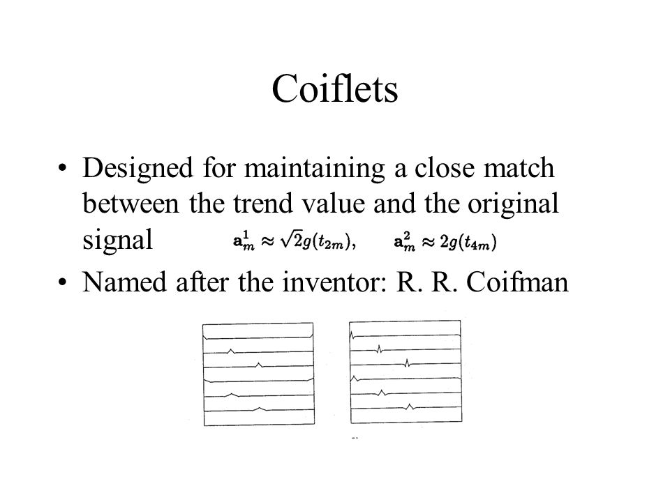 Coiflets Designed for maintaining a close match between the trend value and the original signal.