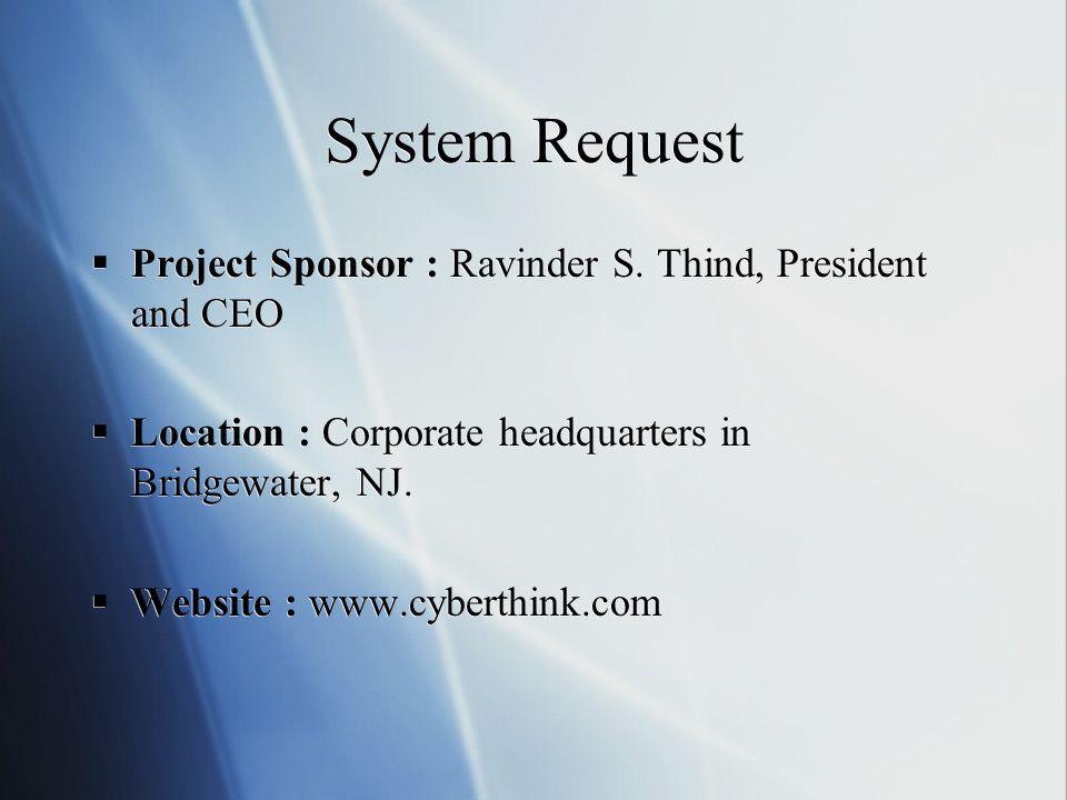 System Request Project Sponsor : Ravinder S. Thind, President and CEO