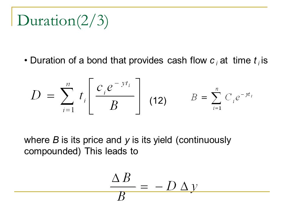 Duration(2/3) Duration of a bond that provides cash flow c i at time t i is.