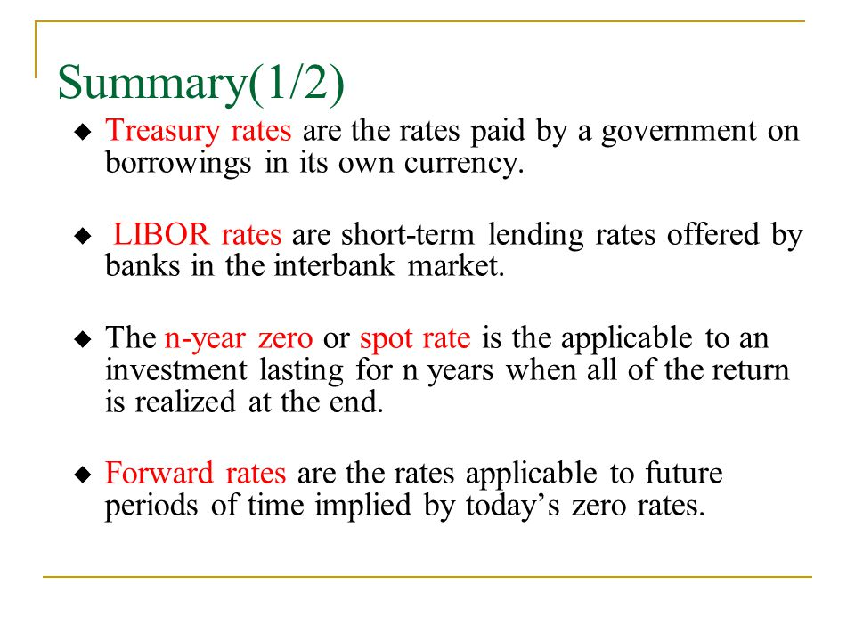 Summary(1/2) Treasury rates are the rates paid by a government on borrowings in its own currency.
