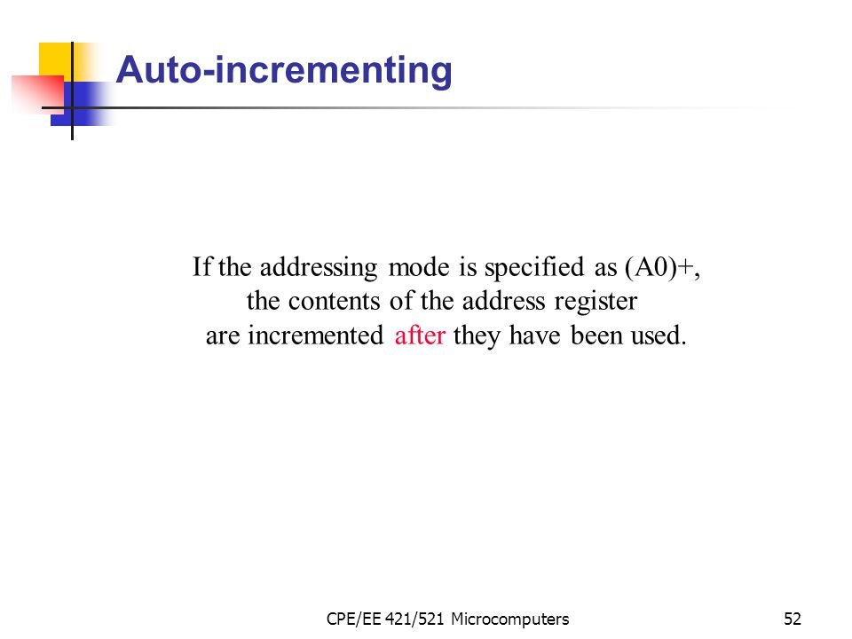 Auto-incrementing If the addressing mode is specified as (A0)+,
