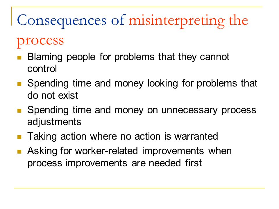 Consequences of misinterpreting the process