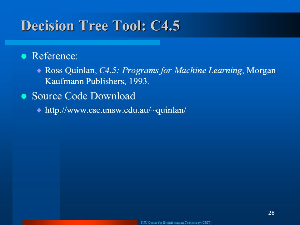 Decision Tree Tool: C4.5 Reference: Source Code Download