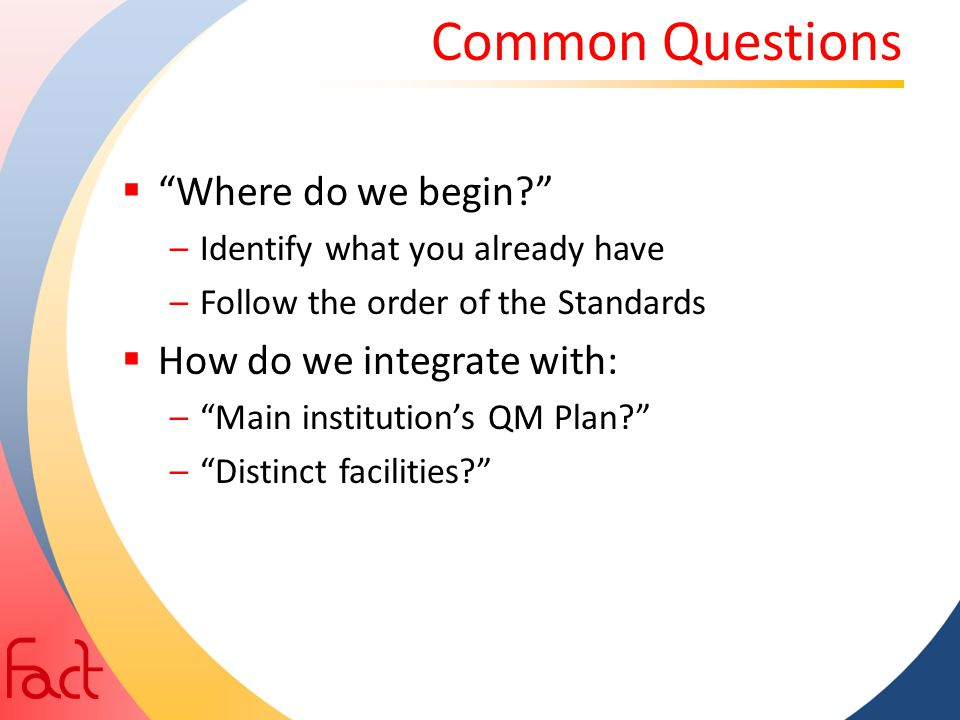 Common Questions Where do we begin How do we integrate with: