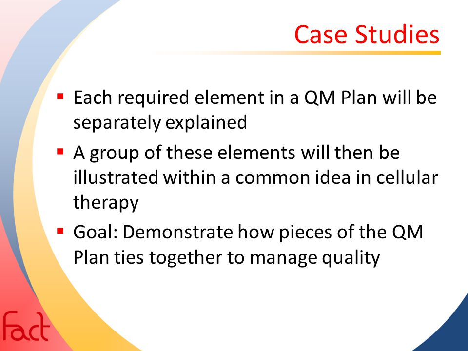 Case Studies Each required element in a QM Plan will be separately explained.