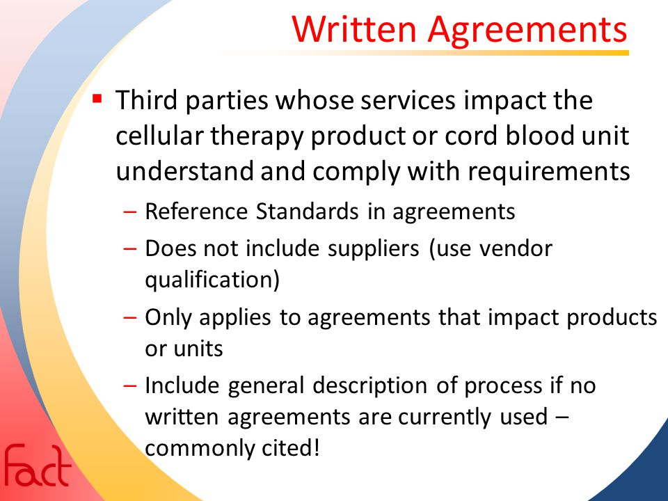 Written Agreements Third parties whose services impact the cellular therapy product or cord blood unit understand and comply with requirements.