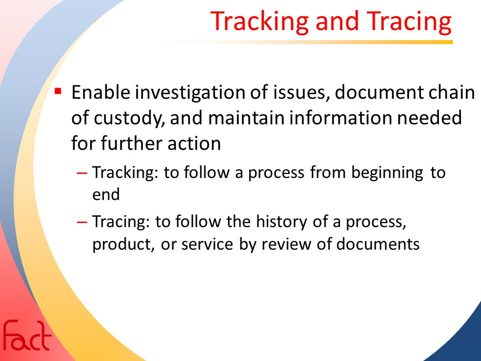 Tracking and Tracing Enable investigation of issues, document chain of custody, and maintain information needed for further action.