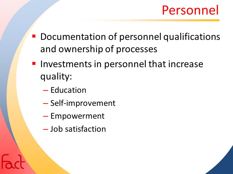 Personnel Documentation of personnel qualifications and ownership of processes. Investments in personnel that increase quality: