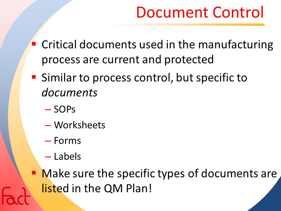 Document Control Critical documents used in the manufacturing process are current and protected.