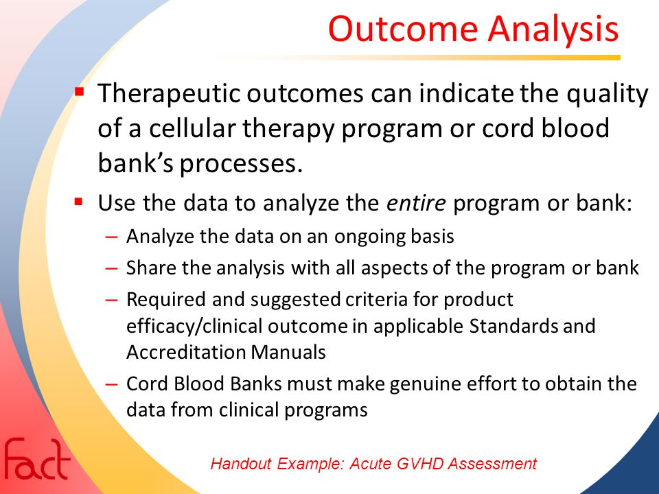 Outcome Analysis Therapeutic outcomes can indicate the quality of a cellular therapy program or cord blood bank's processes.