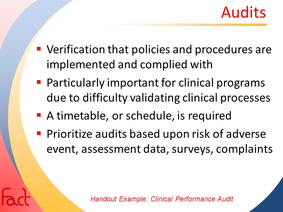 Audits Verification that policies and procedures are implemented and complied with.