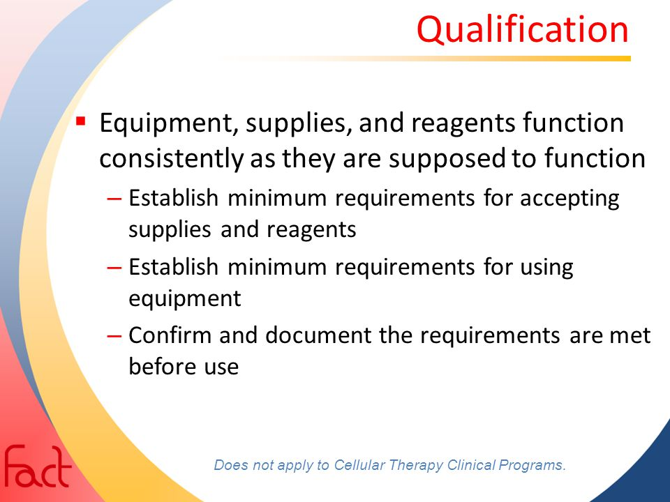 Qualification Equipment, supplies, and reagents function consistently as they are supposed to function.