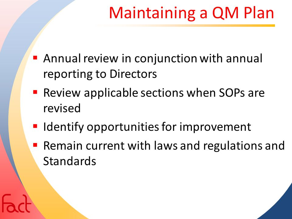 Maintaining a QM Plan Annual review in conjunction with annual reporting to Directors. Review applicable sections when SOPs are revised.