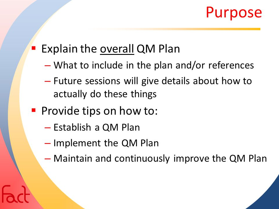 Purpose Explain the overall QM Plan Provide tips on how to: