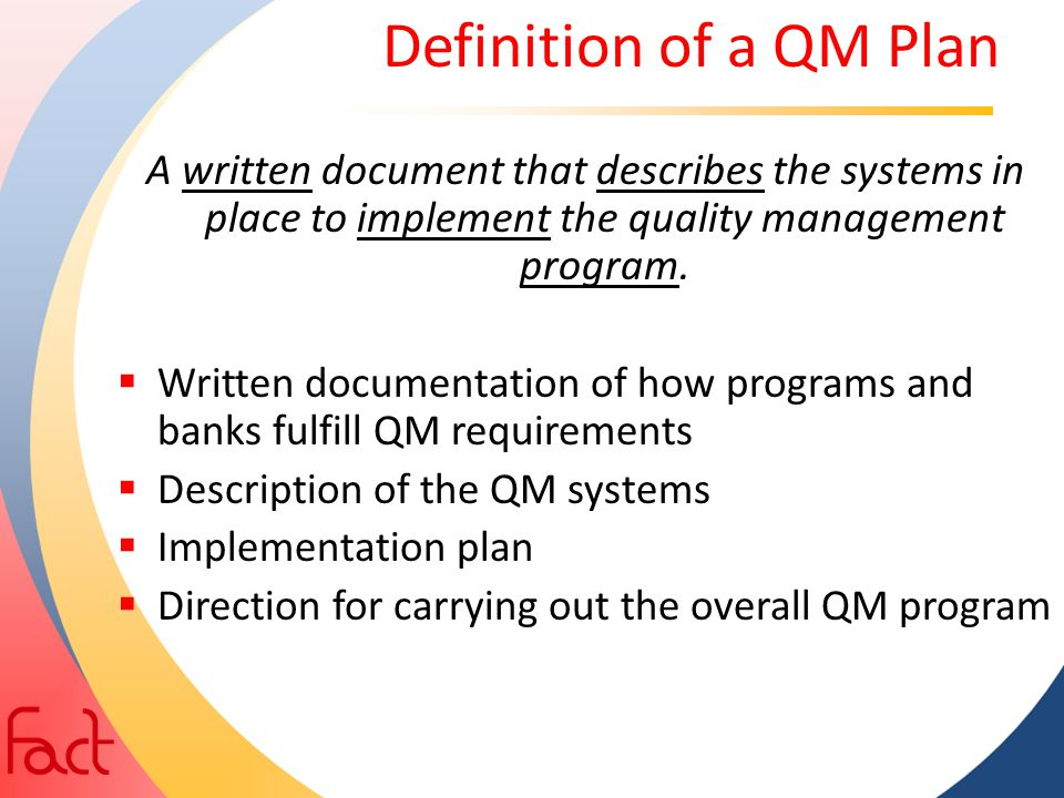 Definition of a QM Plan A written document that describes the systems in place to implement the quality management program.