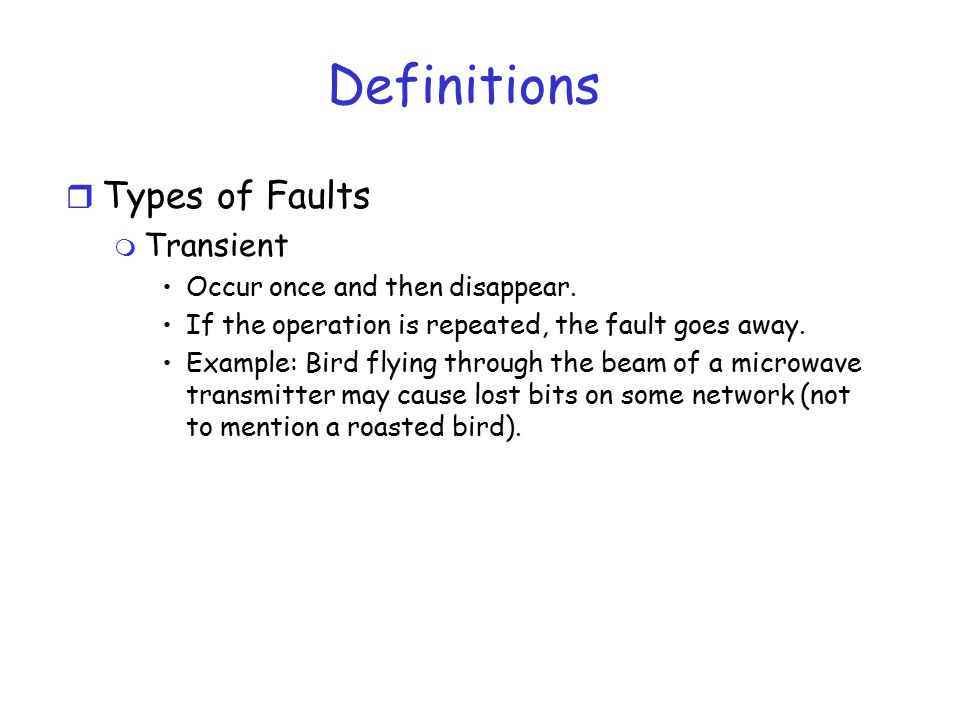 Definitions Types of Faults Transient Occur once and then disappear.