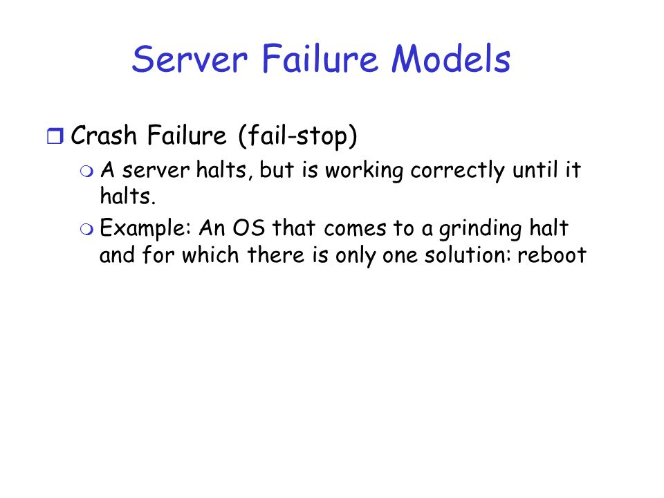 Server Failure Models Crash Failure (fail-stop)