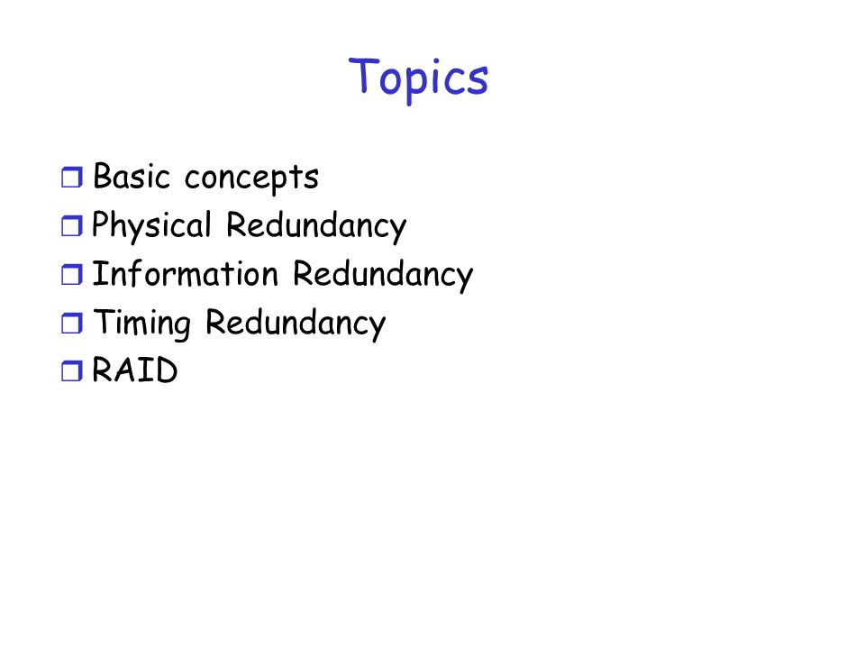Topics Basic concepts Physical Redundancy Information Redundancy
