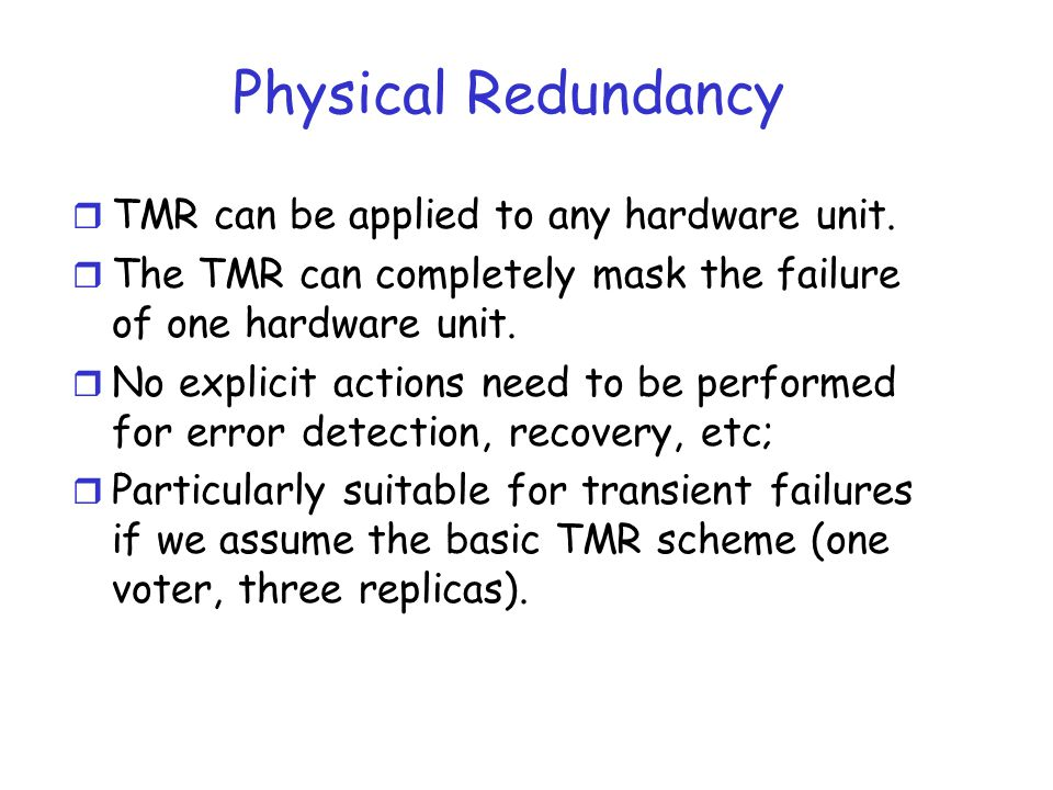 Physical Redundancy TMR can be applied to any hardware unit.